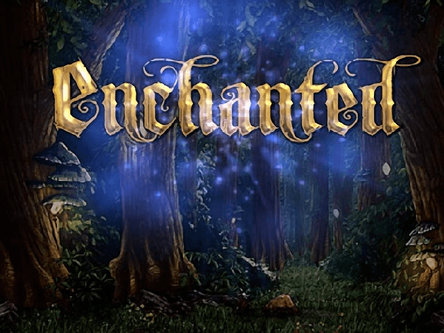 Enchanted.